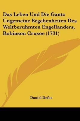 Das Leben Und Die Gantz Ungemeine Begebenheiten Des Weltberuhmten Engellanders, Robinson Crusoe (1731) by Daniel Defoe