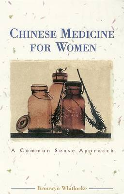 Chinese Medicine for Women: A Common Sense Approach by Bronwyn Whitlocke image