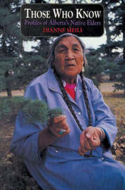 Those Who Know: Profiles of Alberta's Native Elders by Dianne Meili image