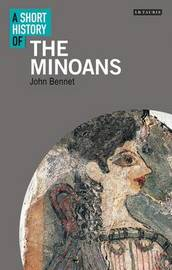 A Short History of the Minoans by John Bennet