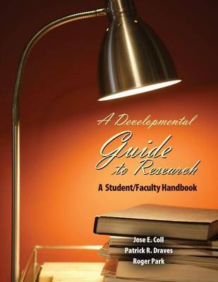 A Developmental Guide to Research: A Student/Faculty Handbook by Jose E. Coll image