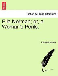 Ella Norman; Or, a Woman's Perils. Vol. II by Elizabeth Murray
