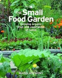 The Small Food Garden by Diana Anthony
