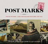 Post Marks: The Way We Were - Early New Zealand Postcards, 1897-1922 by Leo Haks