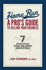Home Run, a Pro's Guide to Selling Your Business by Jim Cumbee