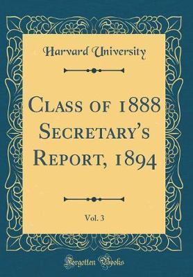 Class of 1888 Secretary's Report, 1894, Vol. 3 (Classic Reprint) by Harvard University