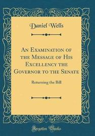 An Examination of the Message of His Excellency the Governor to the Senate by Daniel Wells image