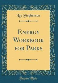 Energy Workbook for Parks (Classic Reprint) by Lee Stephenson image