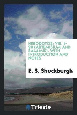 Herodotos; VIII, 1-90 (Artemisium and Salamis). with Introduction and Notes by E.S. Shuckburgh