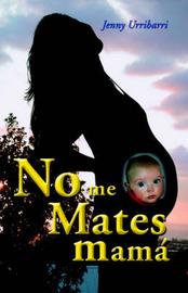 No Me Mates Mama by Jenny Urribarri image