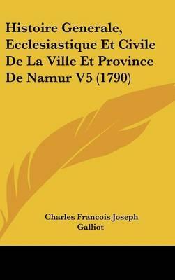Histoire Generale, Ecclesiastique Et Civile De La Ville Et Province De Namur V5 (1790) by Charles Francois Joseph Galliot image