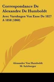 Correspondance de Alexandre de Humboldt: Avec Varnhagen Von Ense de 1827 a 1858 (1860) by Alexander Von Humboldt