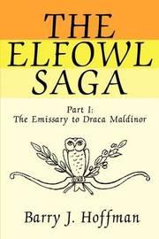 The Elfowl Saga: Part I: The Emissary to Draca Maldinor by Barry J. Hoffman image