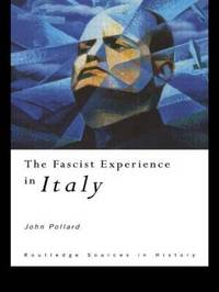 The Fascist Experience in Italy by John Pollard