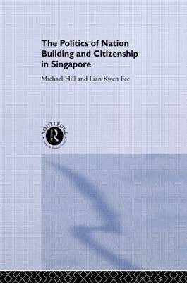 The Politics of Nation Building and Citizenship in Singapore by Michael Hill image