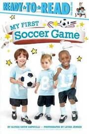 My First Soccer Game by Alyssa Satin Capucilli