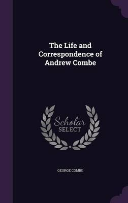 The Life and Correspondence of Andrew Combe by George Combe image