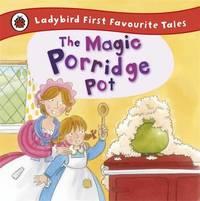 The Magic Porridge Pot: Ladybird First Favourite Tales by Alan MacDonald