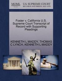 Foster V. California U.S. Supreme Court Transcript of Record with Supporting Pleadings by Kenneth L Maddy