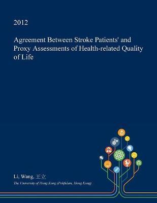 Agreement Between Stroke Patients' and Proxy Assessments of Health-Related Quality of Life by Li Wang
