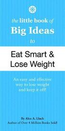 The Little Book of Big Ideas to Eat Smart and Lose Weight by Alex A Lluch