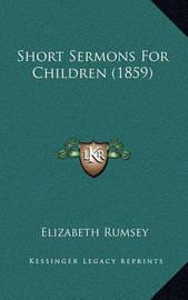 Short Sermons for Children (1859) by Elizabeth Rumsey