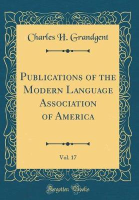 Publications of the Modern Language Association of America, Vol. 17 (Classic Reprint) by Charles H Grandgent image
