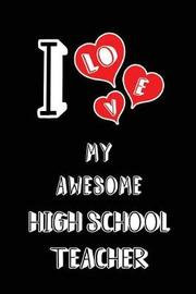 I Love My Awesome High School Teacher by Lovely Hearts Publishing