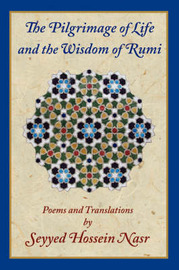 The Pilgrimage of Life and the Wisdom of Rumi by Seyyed Hossein Nasr