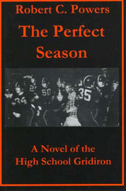 Perfect Season: A Novel of the High School Gridiron by Robert C. Powers image