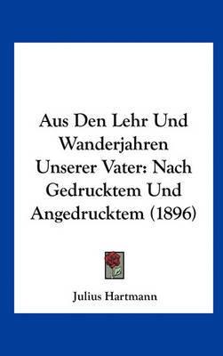Aus Den Lehr Und Wanderjahren Unserer Vater: Nach Gedrucktem Und Angedrucktem (1896) by Julius Hartmann image