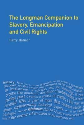 Longman Companion to Slavery, Emancipation and Civil Rights by Harry Harmer