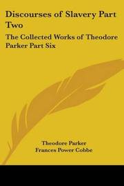 Discourses of Slavery Part Two: The Collected Works of Theodore Parker Part Six by Theodore Parker ) image