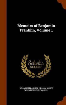 Memoirs of Benjamin Franklin, Volume 1 by Benjamin Franklin image