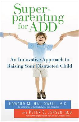 Superparenting for ADD by Edward M Hallowell