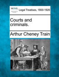Courts and Criminals. by Arthur Cheney Train