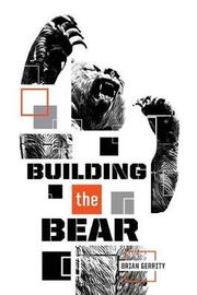 Building the Bear by Brian Gerrity