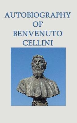 Autobiography of Benvenuto Cellini by Benvenuto Cellini image