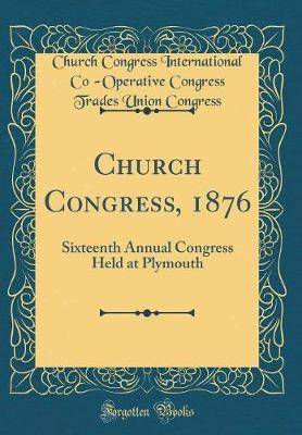 Church Congress, 1876 by Church Congress International Congress