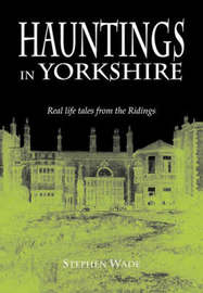 Hauntings in Yorkshire by Stephen Wade image