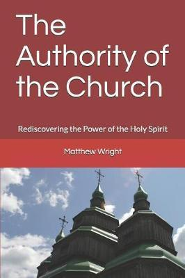The Authority of the Church by Matthew Wright