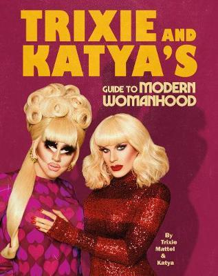 Trixie and Katya's Guide to Modern Womanhood by Trixie Mattel image