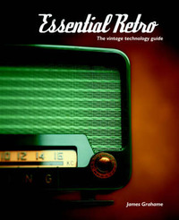 Essential Retro: The Vintage Technology Guide by James, B Grahame