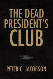 The Dead President's Club by Peter C. Jacobson image