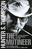 The Mutineer: Rants, Ravings, and Missives from the Mountaintop 1977-2005 by Hunter S Thompson