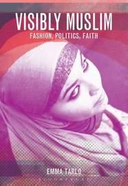 Visibly Muslim by Emma Tarlo
