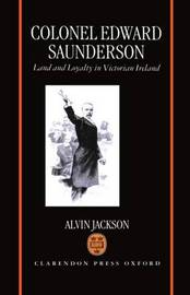 Colonel Edward Saunderson by Alvin Jackson