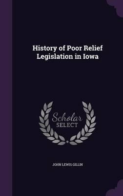History of Poor Relief Legislation in Iowa by John Lewis Gillin
