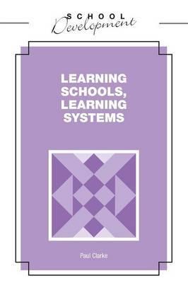 Learning Schools, Learning Systems by Paul Clarke