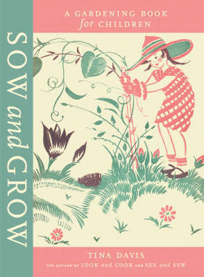 Sow and Grow: A Gardening Book for Children by Tina Davis image